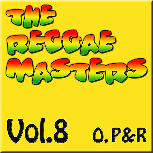 The Reggae Masters: Vol. 8 (O, P & R) by Various Artists