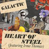 Play & Download Heart Of Steel [featuring Irma Thomas] by Galactic | Napster