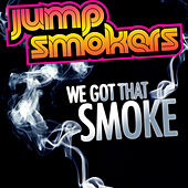 Play & Download We Got That Smoke by Jump Smokers | Napster