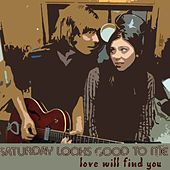 Play & Download Love Will Find You by Saturday Looks Good To Me | Napster