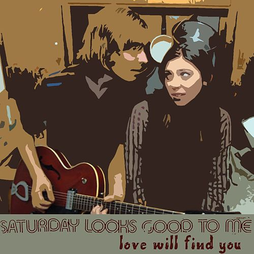 Love Will Find You by Saturday Looks Good To Me