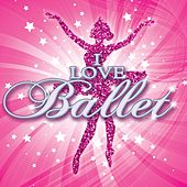 Play & Download I Love Ballet by Various Artists | Napster