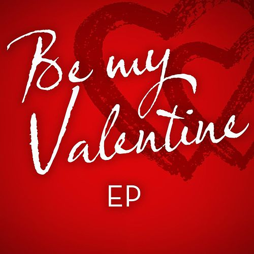 Play & Download Be My Valentine - EP by Various Artists | Napster