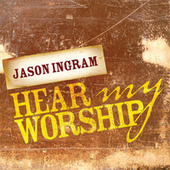 Play & Download Hear My Worship by Jason Ingram | Napster