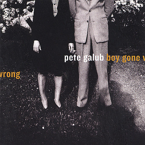 Play & Download Boy Gone Wrong by Pete Galub | Napster