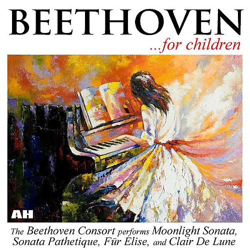 Play & Download Beethoven For Children: Sonata Pathetique, Moonlight Sonata, Fur Elise, Clair De Lune by Beethoven Consort | Napster