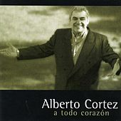 Play & Download A Todo Corazón by Alberto Cortez | Napster