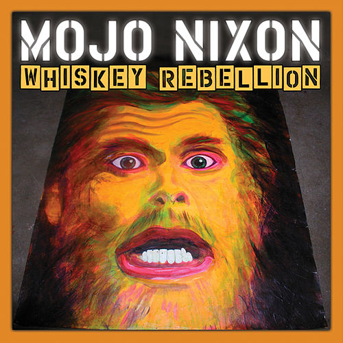 Whiskey Rebellion by Mojo Nixon