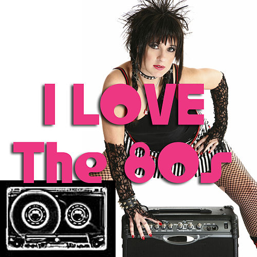 Play & Download I Love The '80s (Re-Recorded / Remastered) by Various Artists | Napster
