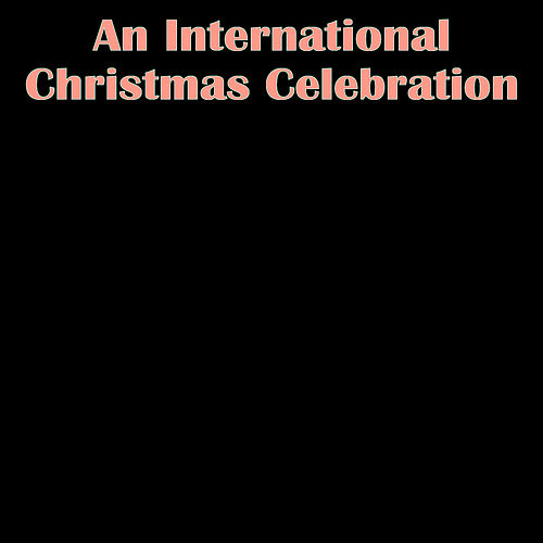Play & Download An International Christmas Celebration by Various Artists | Napster