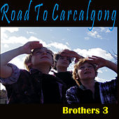 Road To Carcalgong/Where The Eagles Fly by Brothers 3