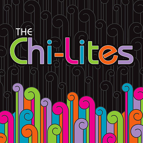 Play & Download Chi Lites by The Chi-Lites | Napster