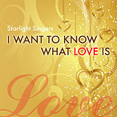 Play & Download I Want To Know What Love Is by The Starlite Singers | Napster