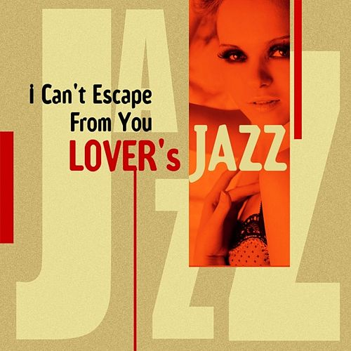 Play & Download I Can't Escape From You - Lover's Jazz by Various Artists | Napster