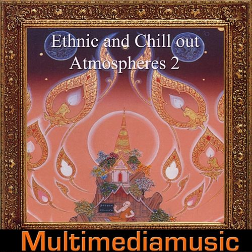 Ethnic and Chill Out Atmospheres, Vol. 2 by Various Artists