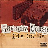 Play & Download Die On Me: The Final Recordings by Gregory Corso | Napster