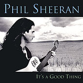 It's A Good Thing by Phil Sheeran