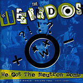 We Got The Neutron Bomb: Weird.. by Weirdos