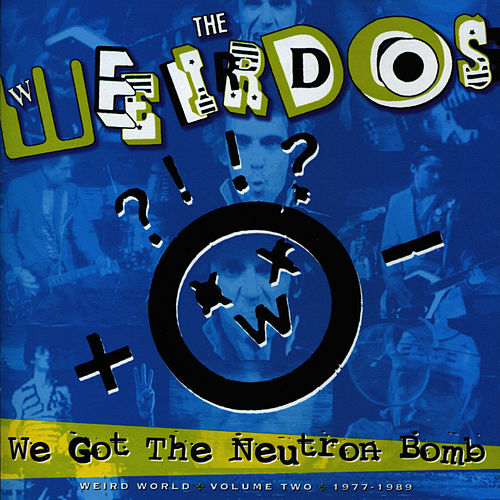 Play & Download We Got The Neutron Bomb: Weird.. by Weirdos | Napster