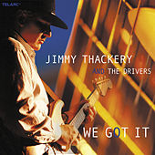 Play & Download We Got It by Jimmy Thackery | Napster