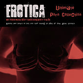 Play & Download Erotica Ultimate Porn Collection – Hot Porn Music,Sexy Tunes and Dirty Tales by Ibiza Del Mar | Napster