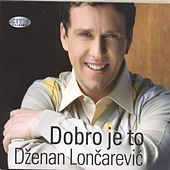 Play & Download Dzenan Loncarevic Dobro je to by Dzenan Loncarevic | Napster