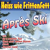 Heiss wie Frittenfett Après Ski by Various Artists