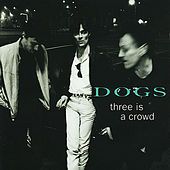 Play & Download Three Is a Crowd by The Dogs | Napster