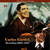 Play & Download The History of Tango - Carlos Gardel Volume 19 / Recordings 1923 - 1931 by Carlos Gardel | Napster