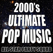 2000's Ultimate Pop Music by All Star Party Squad