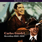 Play & Download The History of Tango - Carlos Gardel Volume 17 / Recordings 1920 - 1930 by Carlos Gardel | Napster