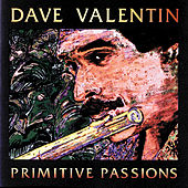 Play & Download Primitive Passions by Dave Valentin | Napster
