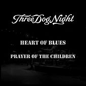 Play & Download Heart Of Blues/Prayer Of The Children by Three Dog Night | Napster