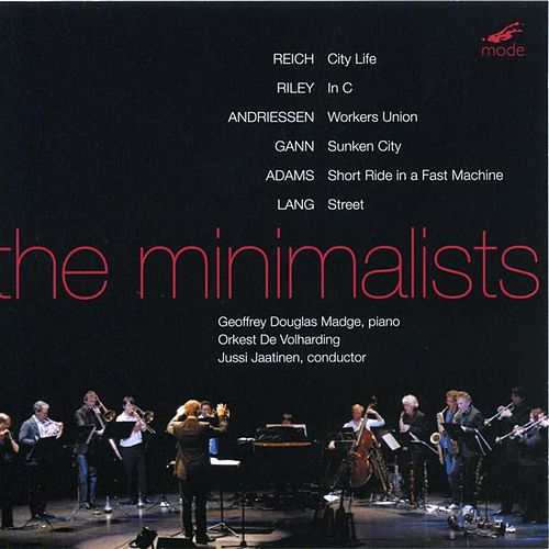 'The Minimalists' Works By Reich, Riley, Andriessen And Gann by Orkest de Volharding