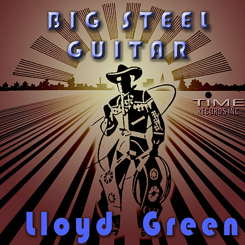 Play & Download Big Steel Guitar by Lloyd Green | Napster