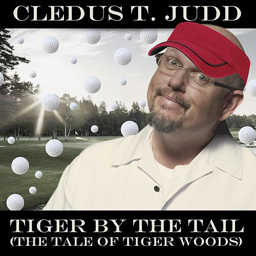 Tiger By The Tail (The Tale Of Tiger Woods) by Cledus T. Judd