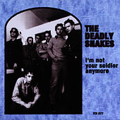 I'm Not Your Soldier Anymore by Deadly Snakes