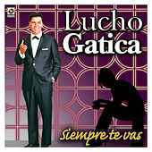 Play & Download Siempre Te Vas by Lucho Gatica | Napster