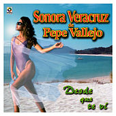 Play & Download Desde Que Te Vi by Sonora Veracruz De Pepe Vallejo | Napster