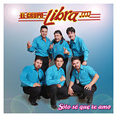 Play & Download Solo Se Que Te Amo by Grupo Libra | Napster