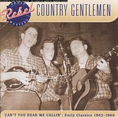 Can't You Hear Me Callin': Early Classics 1963-69 by The Country Gentlemen