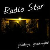 Play & Download Goodbye, Goodnight by Radio Star | Napster