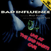 Play & Download Live At The Bad Habits Cafe by Bad Influence | Napster