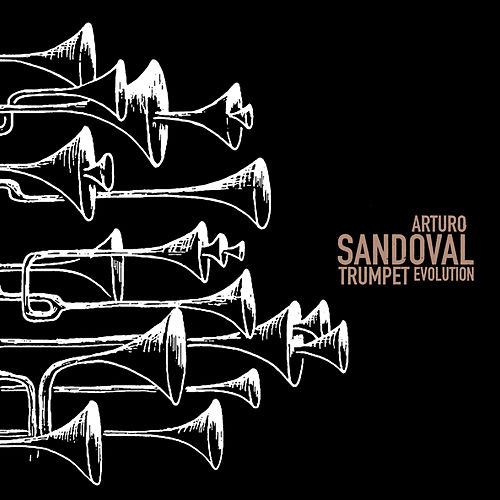 Trumpet Evolution by Arturo Sandoval