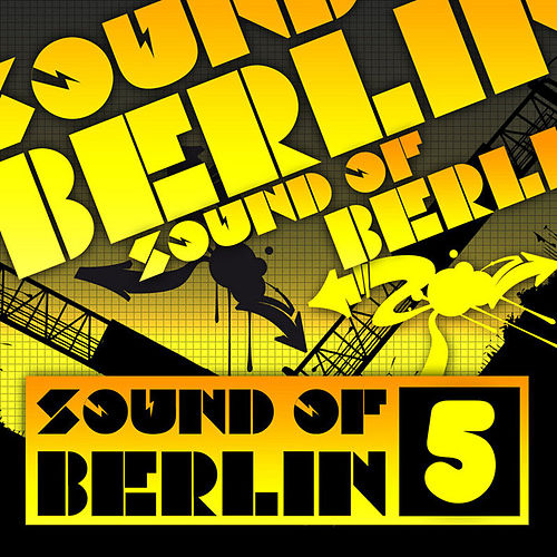 Sound of Berlin 5 - The Finest Club Sounds Selection of House, Electro, Minimal and Techno von Various Artists