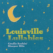 Play & Download Louisville Lullabies: Cradle Rockin' Sleeper Hits by Various Artists | Napster
