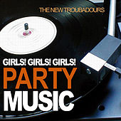 Play & Download Girls! Girls! Girls! Party Music by The New Troubadours | Napster