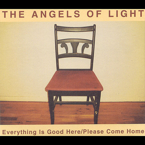 Play & Download Everything Is Good Here/Please Come Home by Angels Of Light | Napster