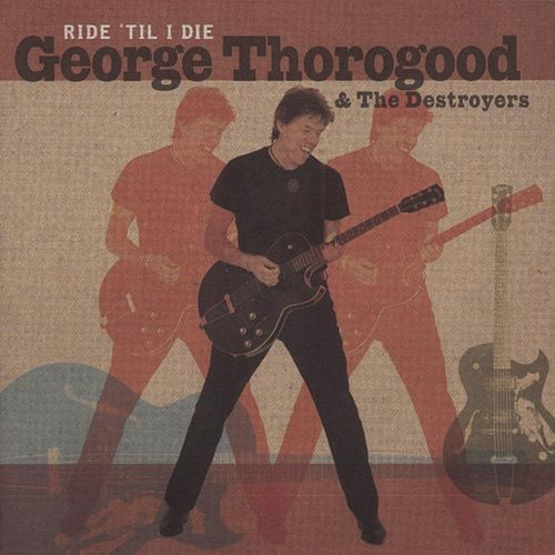 Ride Til I Die by George Thorogood