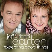 Play & Download Expecting Good Things by Jeff and Sheri Easter | Napster